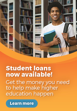 Student loans are now available! Get the money you need to help higher education happen. Click to learn more.
